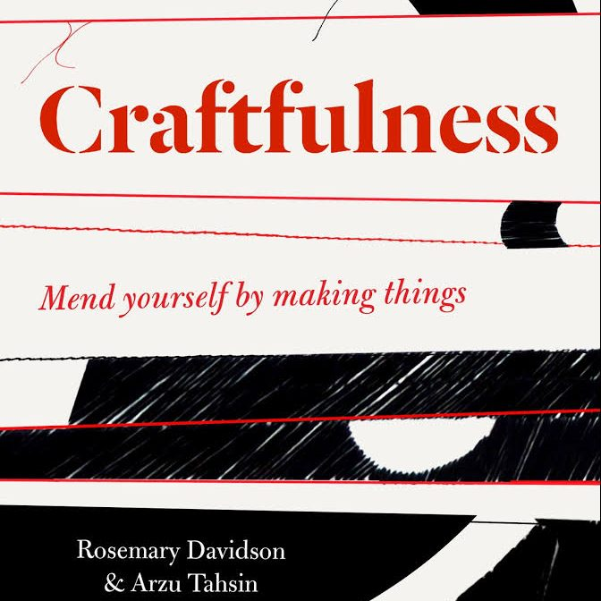 Craftfulness by Rosemary Davidson and Arzu Tahsin